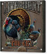 Live To Hunt Turkey Acrylic Print by JQ Licensing