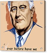 President Franklin Roosevelt And Quote Acrylic Print by War Is Hell Store