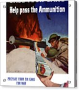 Save Your Cans - Help Pass The Ammunition Acrylic Print by War Is Hell Store