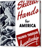 Skilled Hands For America Acrylic Print by War Is Hell Store