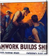 Teamwork Builds Ships Acrylic Print by War Is Hell Store