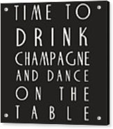 Time To Drink Champagne Acrylic Print by Georgia Fowler