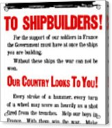 To Shipbuilders - Our Country Looks To You  Acrylic Print by War Is Hell Store