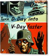 Turn D-day Into V-day Faster  Acrylic Print by War Is Hell Store