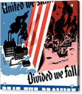 United We Stand Divided We Fall Acrylic Print by War Is Hell Store