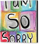 I Am So Sorry Canvas Print by Linda Woods