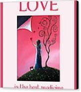 Love Is The Best Medicine By Shawna Erback Canvas Print by Shawna Erback