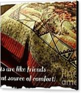 Quilts Are Like Friends A Great Source Of Comfort Canvas Print by Barbara Griffin