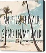 Salt In The Air Sand In My Hair Canvas Print by Nastasia Cook