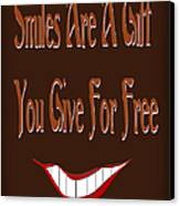 Smiles Are A Gift You Give For Free Canvas Print by Andee Design