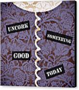 Uncork Something Good Today Canvas Print by Frank Tschakert