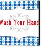Wash Your Hands Sign Canvas Print by Linda Woods
