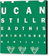 Eye Exam Chart - If You Can Read This Drink Three Martinis - Green Canvas Print by Wingsdomain Art and Photography