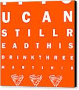 Eye Exam Chart - If You Can Read This Drink Three Martinis - Orange Canvas Print by Wingsdomain Art and Photography