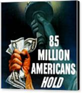 85 Million Americans Hold War Bonds  Canvas Print by War Is Hell Store