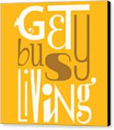 Get Busy Living Canvas Print by Megan Romo