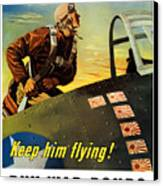 Keep Him Flying - Buy War Bonds  Canvas Print by War Is Hell Store