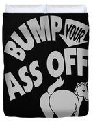 Bump Your Ass Off In Black And White Duvet Cover by Rob Hans