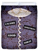 Uncork Something Good Today Duvet Cover by Frank Tschakert