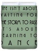Life Isnt About Waiting For The Storm To Pass Duvet Cover by Nomad Art And  Design