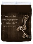 Play Is The Highest Form Of Research. Albert Einstein  Duvet Cover by Edward Fielding