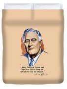 President Franklin Roosevelt And Quote Duvet Cover by War Is Hell Store