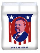 Teddy Roosevelt - Our President  Duvet Cover by War Is Hell Store