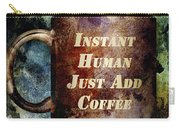 Gritty Instant Human Carry-all Pouch by Angelina Vick