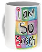 I Am So Sorry Coffee Mug by Linda Woods