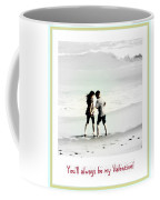 You'll Always Be My Valentine Coffee Mug by Susanne Van Hulst