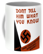 Don't Tell Him What You Know Coffee Mug by War Is Hell Store
