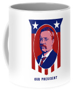 Teddy Roosevelt - Our President  Coffee Mug by War Is Hell Store