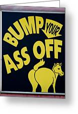 Bump Your Ass Off Greeting Card by Rob Hans