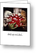 Shut Up And Deal... Greeting Card by Will Bullas