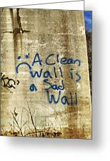 A Clean Wall Is A Sad Wall Greeting Card by Patricia Januszkiewicz