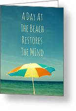 A Day At The Beach Restores The Mind Greeting Card by Maya Nagel