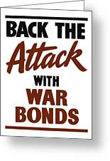 Back The Attack With War Bonds  Greeting Card by War Is Hell Store