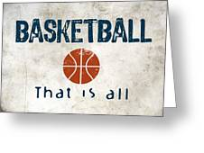 Basketball That Is All Greeting Card by Flo Karp