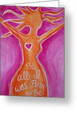 Be All I Was Born To Be Greeting Card by Leslie Manley
