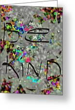 Be Kind Greeting Card by Patricia Januszkiewicz