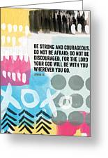 Be Strong And Courageous- Contemporary Scripture Art Greeting Card by Linda Woods