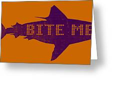Bite Me Greeting Card by Michelle Calkins