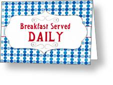 Breakfast Served Daily Greeting Card by Linda Woods