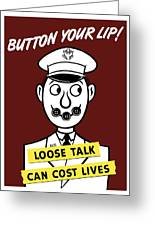 Button Your Lip Loose Talk Can Cost Lives Greeting Card by War Is Hell Store