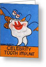 Celebrity Tooth Implant Dental Art By Anthony Falbo Greeting Card by Anthony Falbo