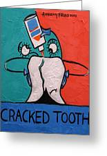 Cracked Tooth Greeting Card by Anthony Falbo
