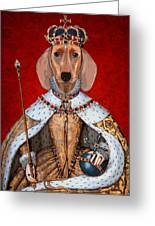Dachshund Queen Greeting Card by Kelly McLaughlan