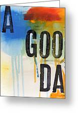 Good Day Greeting Card by Linda Woods