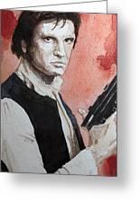 Han Solo Greeting Card by David Kraig
