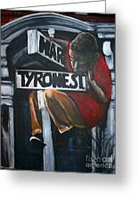 I Live On T.y.r.o.n.e St. Between Hart St. Greeting Card by Tyrone Hart
